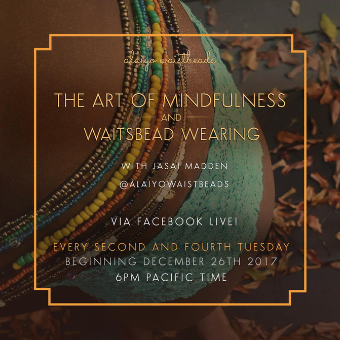 The Art of Mindfulness and Waist Bead Wearing.