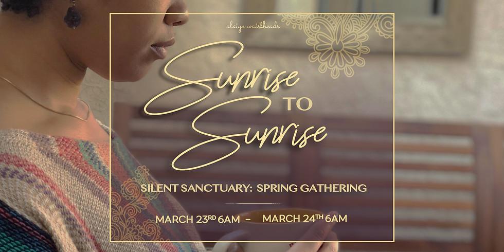 Sunrise to Sunrise: Silent Sanctuary Spring Gathering