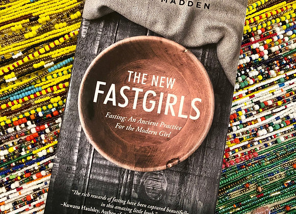 The New Fast Girls: Fasting: An Ancient Practice For the Modern Girl