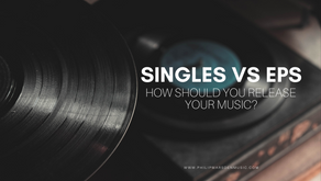 Singles Vs EPs | How Should You Release Your Music?