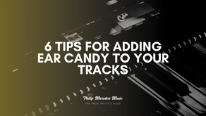6 Tips for Adding Ear Candy to Your Tracks