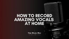 How to Record Amazing Vocals at Home