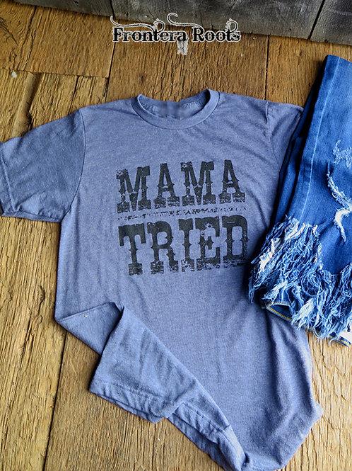 """Mama Tried"" T Shirt"