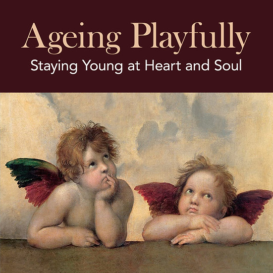 Ageing Playfully: Staying Young at Heart and Soul
