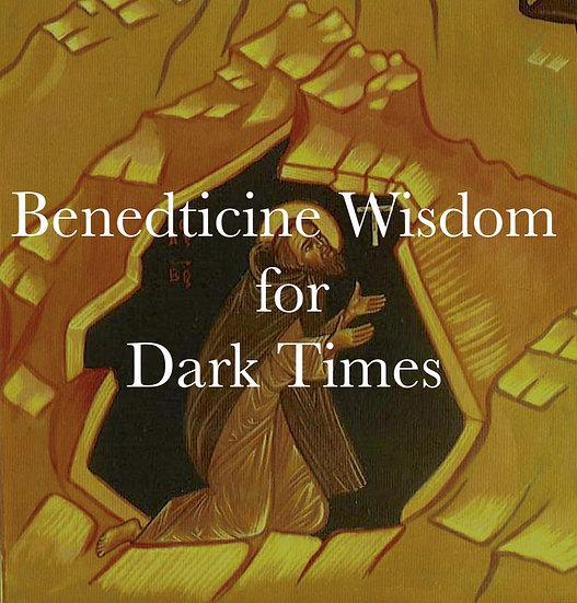 Benedictine Wisdom for Dark Times