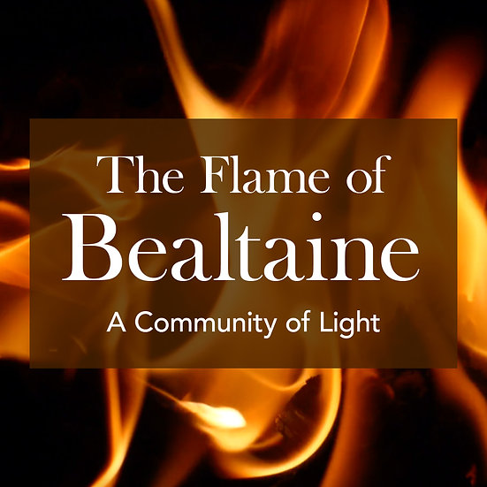 The Flame of Bealtaine - The Celtic Festival of Fire