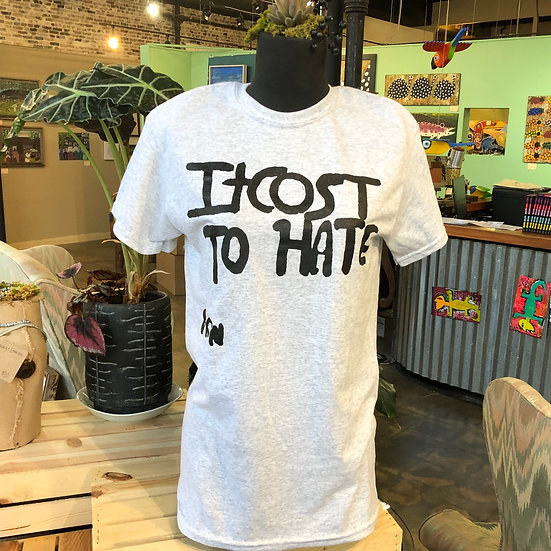 It Cost to Hate T-Shirt