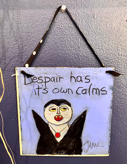 Despair Has it's Own Calms by Jane Theis
