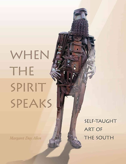 When the Spirit Speaks: Self-Taught Art of the South Book by Margaret Day Allen