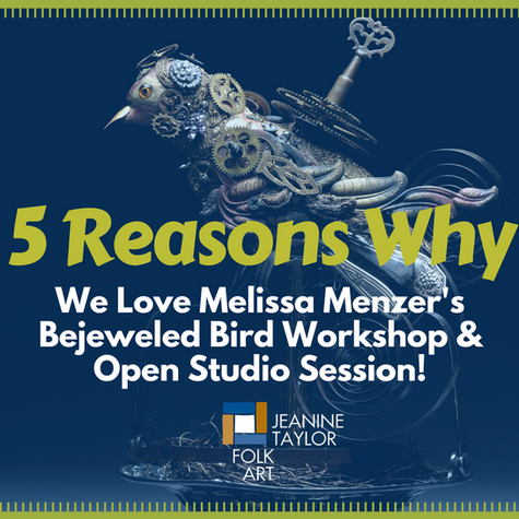 5 Reasons Why Melissa Menzer's Bejeweled Bird Workshop and Open Studio Session is a MUST Do!