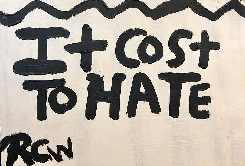 Cost to Hate (Upper Border) by Ruby C. Williams