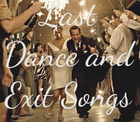 Last Dance & Exit Songs