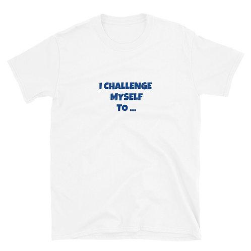 I Challenge Myself To ... Unisex Top