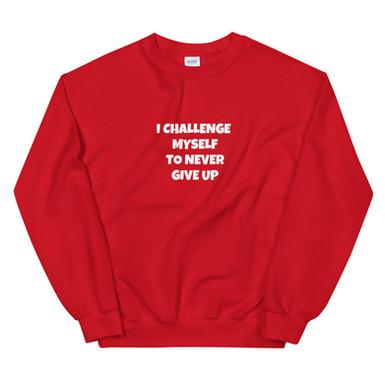 I Challenge Myself To Never Give Up Unisex Sweatshirt