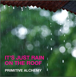 Primitive Alchemy Rain on the Roof.png