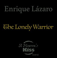 """Enrique Lázaro """" The Lonely Warrior"""". Producido, grabado y mezclado en La Choza por Javier Mora"""
