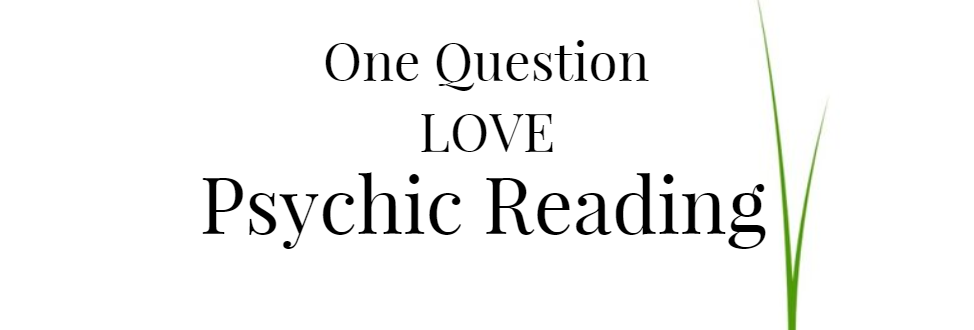 One Question Accurate Love Psychic Reading