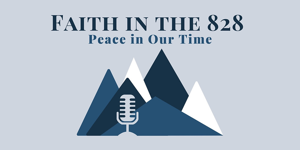 Faith in the 828: Peace in Our Time (3/3)