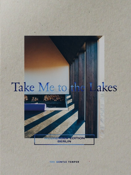 TAKE ME TO THE LAKES – WEEKENDER EDITION BERLIN