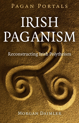 Irish Paganism by Morgan Daimler