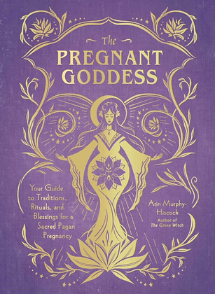 The Pregnant Goddess - by Arin Murphy-Hiscock