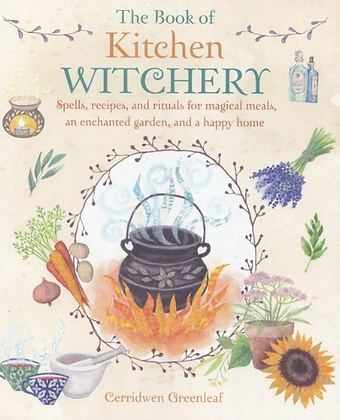 The Book of Kitchen Witchery by Cerridwen Greanleaf