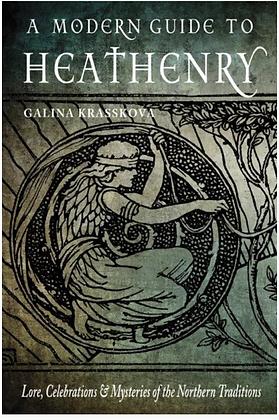 A Modern Guide to Heathenry by Galina Krasskova