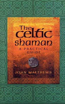 The Celtic Shaman - By John Matthews