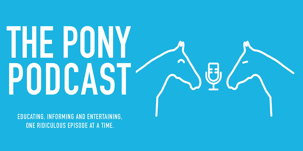 "The logo for The Pony Podcast: on the right of the image is the title: The Pony Podcast, and below, ""Educating, Informing and Entertaining, One Ridiculous Episode at a Time"". To the right of both is the outline of two horses talking over a microphone. This all appears in white over a turquoise background"