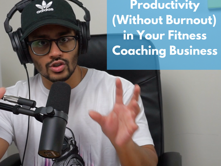 How to Increase Productivity (Without Burnout) in Your Fitness Coaching Business