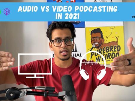 Audio vs Video Podcasting in 2021