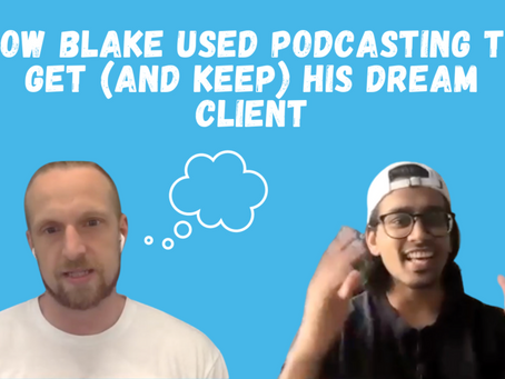 How Blake Used Podcasting to Get (And Keep) His Dream Client