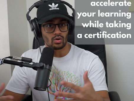 How to accelerate your learning while taking a certification