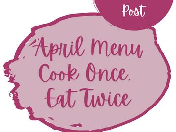 April Menu(s) - Cook Once, Eat Twice