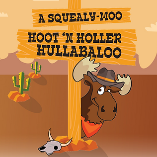 Squealy-Moo the Moose peeks from behind a wooden sign post that says A Squealy-Moo Hoot 'n Holler Hullabaloo; cacti and mountains dot the background