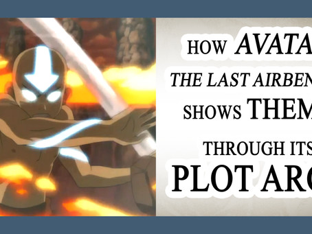 "NOVELJUTSU EPISODE 11: THEME V - How ""Avatar: The Last Airbender"" Shows Theme Through Plot"