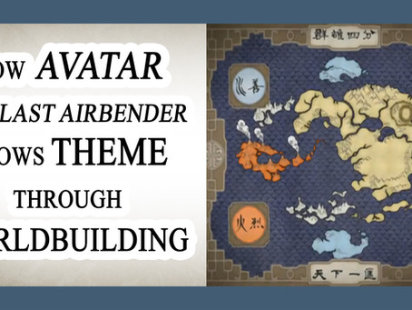 NOVELJUTSU EPISODE 10: THEME PART IV – How Avatar: The Last Airbender Shows Theme Through Worldbuild