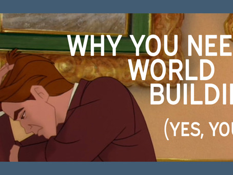 Why You Need Worldbuilding (Yes, You) |Worldbuilding 1|