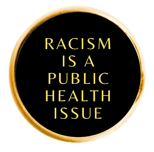 """Racism Is A Public Health Issue"" Lapel Pin"