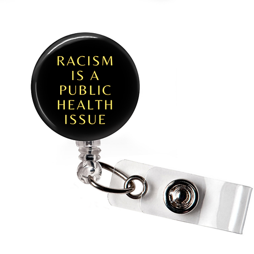 """Racism Is A Public Health Issue"" ID Badge Clip"
