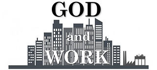 God & Work - how to be a Christian at your work