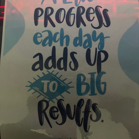 A Little progress each day leads to BIG RESULTS!