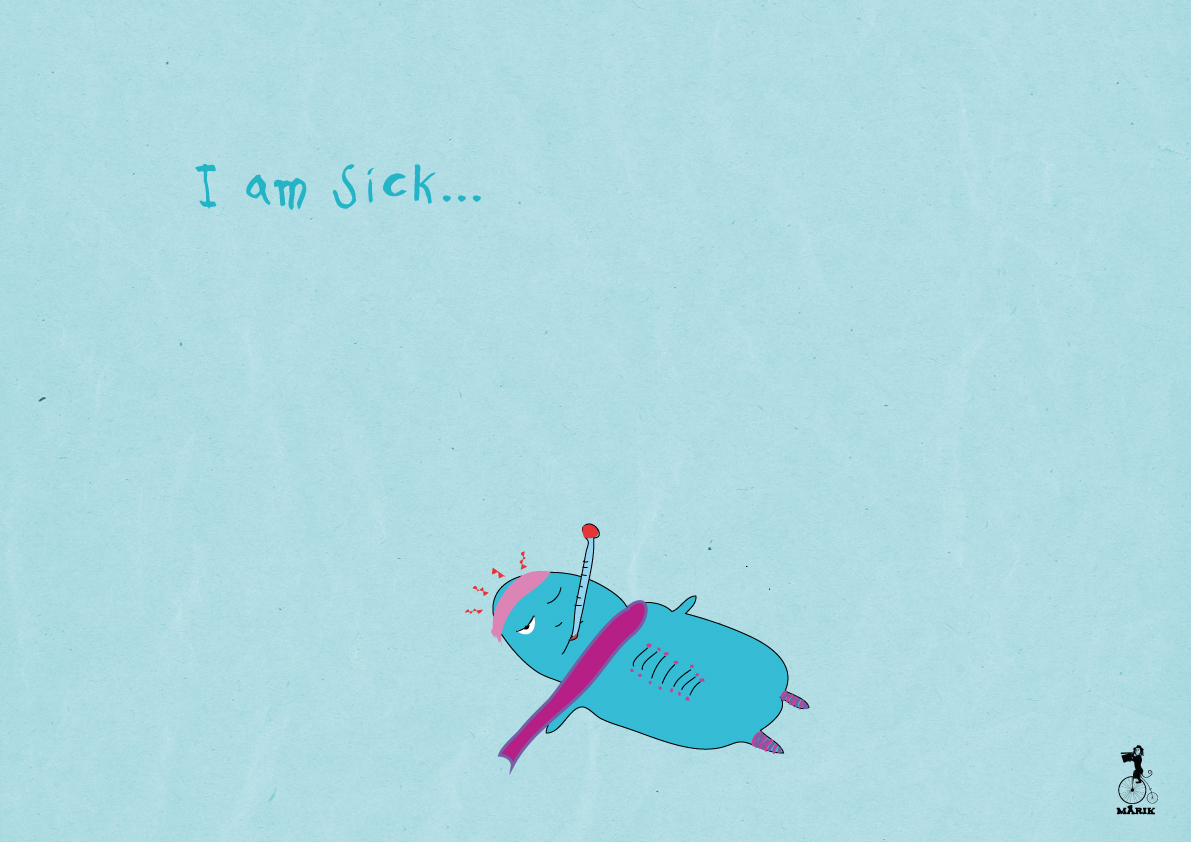 I am sick, not.