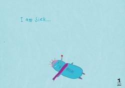 I am sick, not.