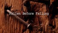 Fallen Before Falling