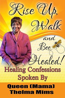 Rise Up, Walk & BEE Healed!-Mama Thelma