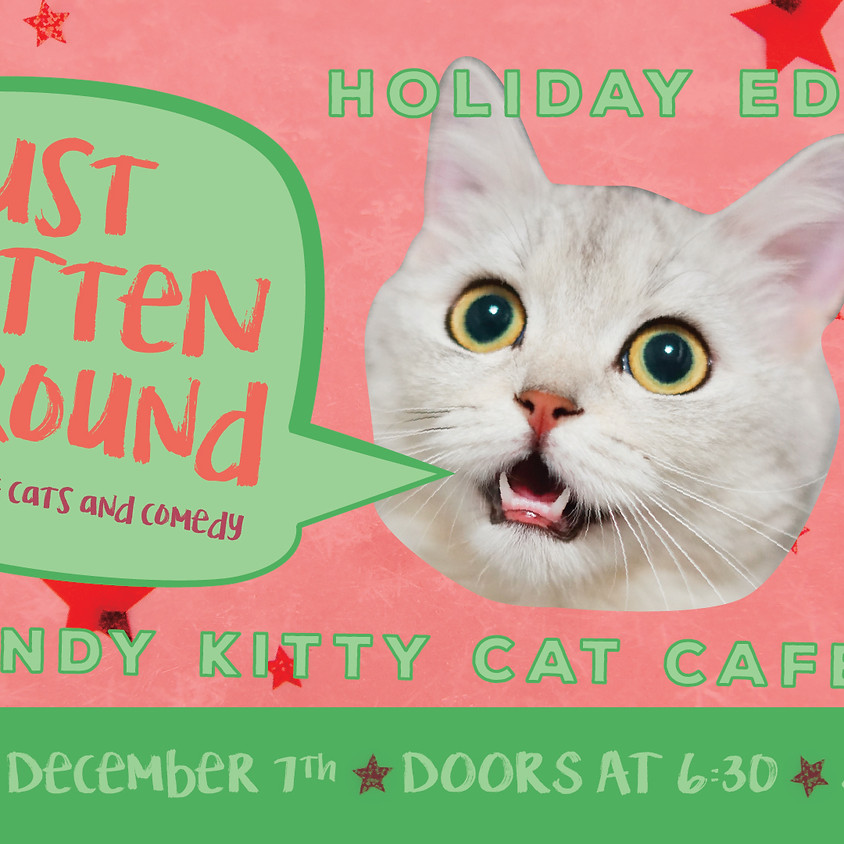 Just Kitten Around Holiday Edition! A Night of Cats & Comedy!