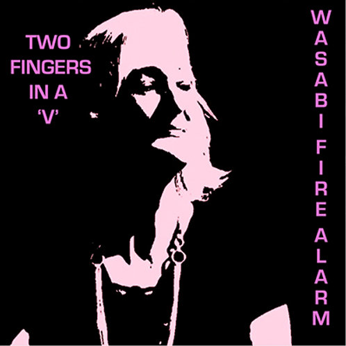 Two Fingers In A 'V' - Wasabi Fire Alarm (2018)