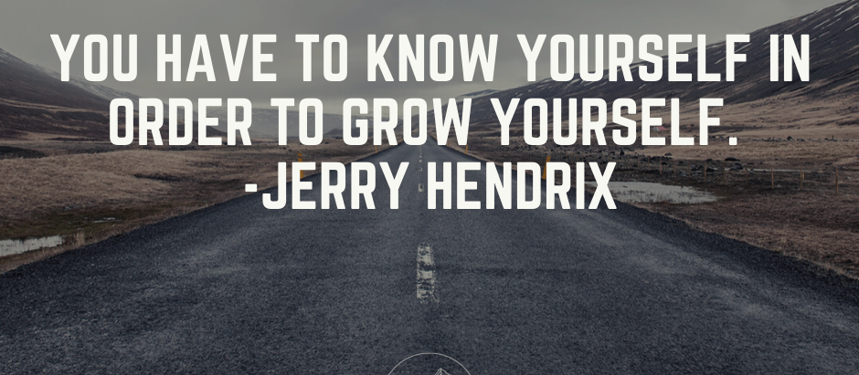 You have to know yourself in order to grow yourself. - Jerry Hendrix