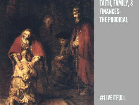 Faith, Family, & Finances- The Prodigal